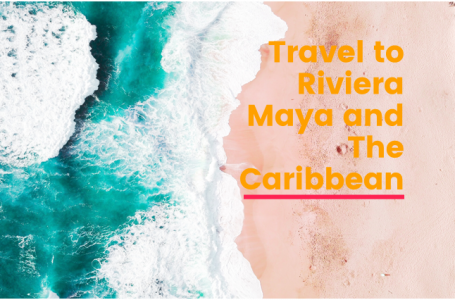 Travel to Riviera Maya and The Caribbean