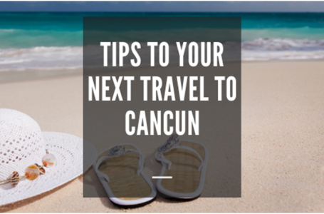 Tips to your next travel to Cancun