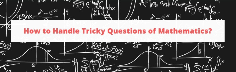 How to Handle Tricky Questions of Mathematics?